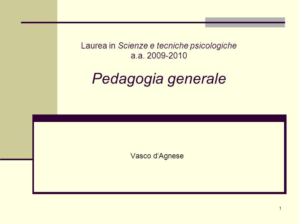 1 Laurea in Scienze e tecniche psicologiche a.a. 2009-2010 Pedagogia generale Vasco dAgnese