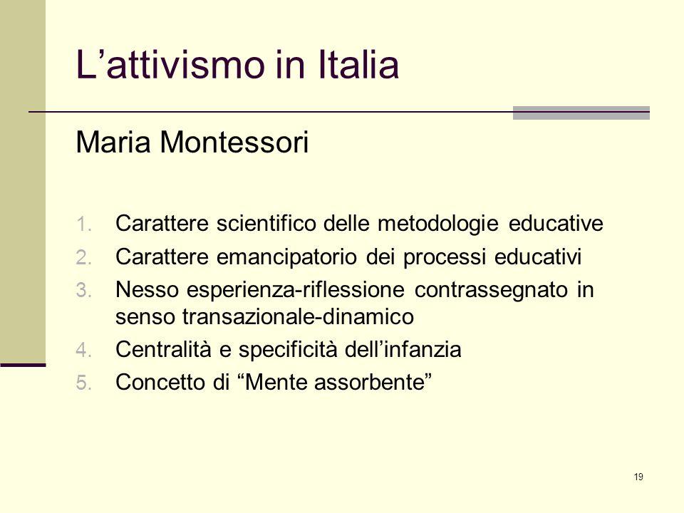 19 Lattivismo in Italia Maria Montessori 1. Carattere scientifico delle metodologie educative 2. Carattere emancipatorio dei processi educativi 3. Nes