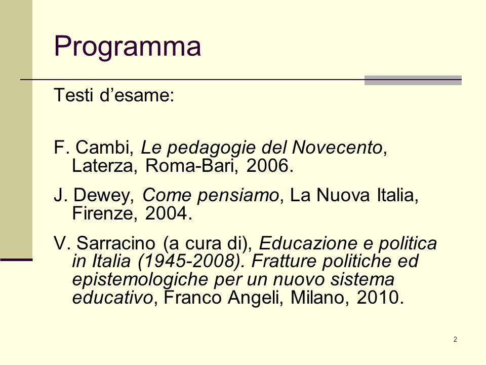 2 Programma Testi desame: F. Cambi, Le pedagogie del Novecento, Laterza, Roma-Bari, 2006. J. Dewey, Come pensiamo, La Nuova Italia, Firenze, 2004. V.