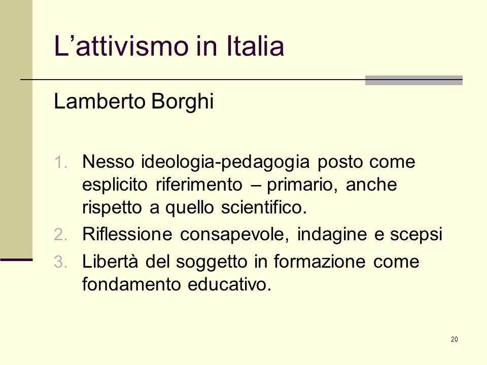 20 Lattivismo in Italia Lamberto Borghi 1. Nesso ideologia-pedagogia posto come esplicito riferimento – primario, anche rispetto a quello scientifico.
