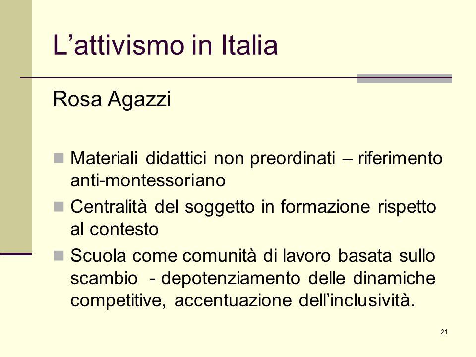 21 Lattivismo in Italia Rosa Agazzi Materiali didattici non preordinati – riferimento anti-montessoriano Centralità del soggetto in formazione rispett