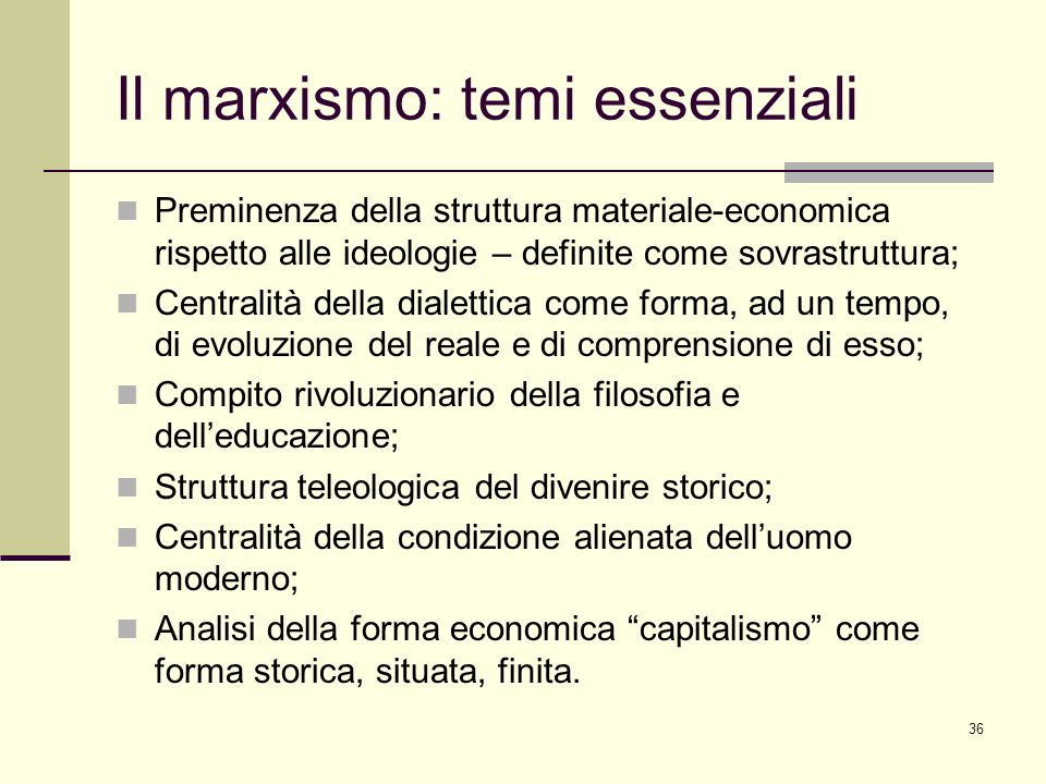 36 Il marxismo: temi essenziali Preminenza della struttura materiale-economica rispetto alle ideologie – definite come sovrastruttura; Centralità dell