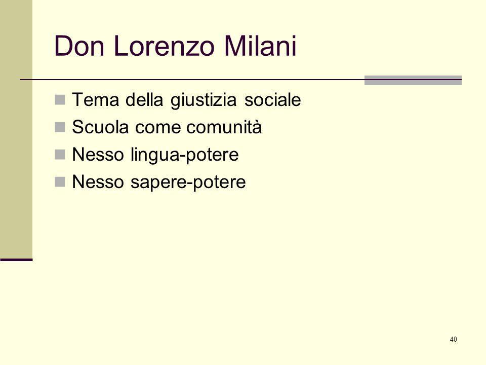40 Don Lorenzo Milani Tema della giustizia sociale Scuola come comunità Nesso lingua-potere Nesso sapere-potere