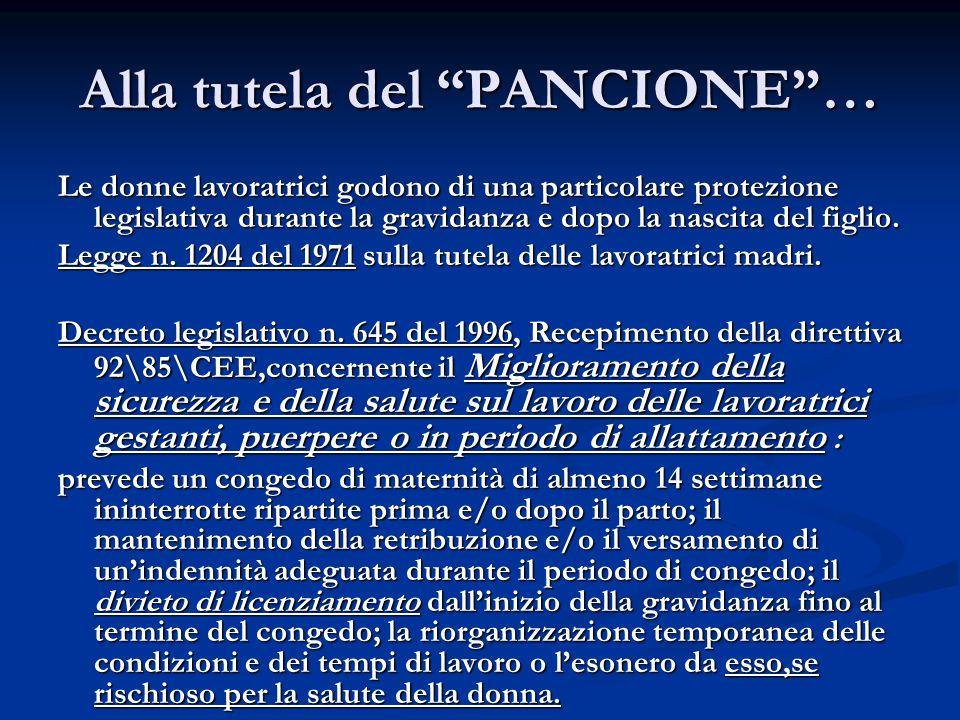 Alla tutela del PANCIONE… Le donne lavoratrici godono di una particolare protezione legislativa durante la gravidanza e dopo la nascita del figlio.