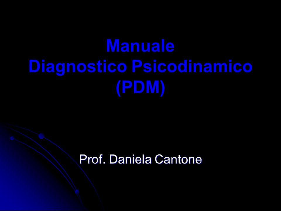 Manuale Diagnostico Psicodinamico (PDM) Prof. Daniela Cantone