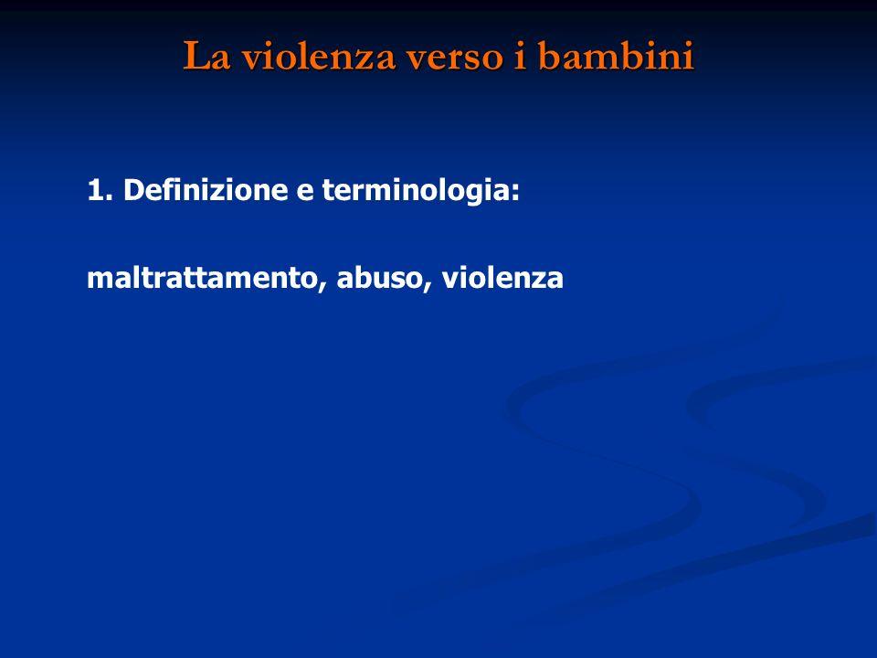 La violenza verso i bambini 1. Definizione e terminologia: maltrattamento, abuso, violenza
