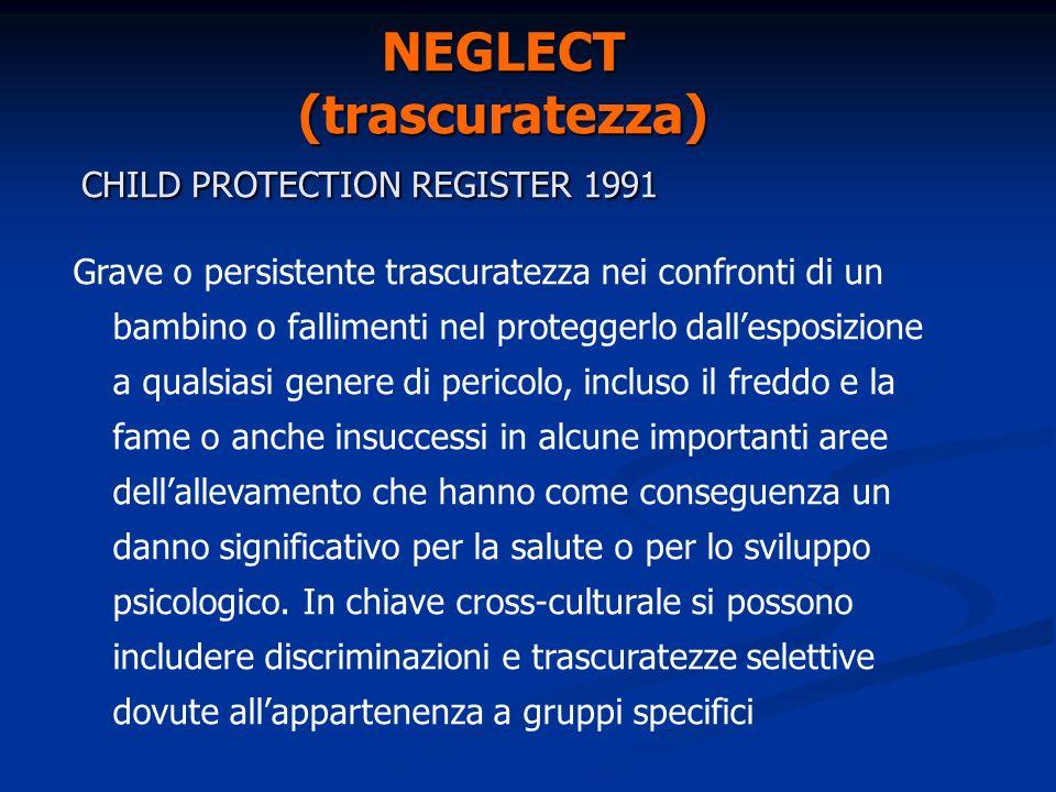 NEGLECT(trascuratezza) CHILD PROTECTION REGISTER 1991 CHILD PROTECTION REGISTER 1991 Grave o persistente trascuratezza nei confronti di un bambino o f