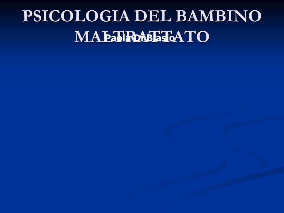 PSICOLOGIA DEL BAMBINO MALTRATTATO Paola Di Blasio