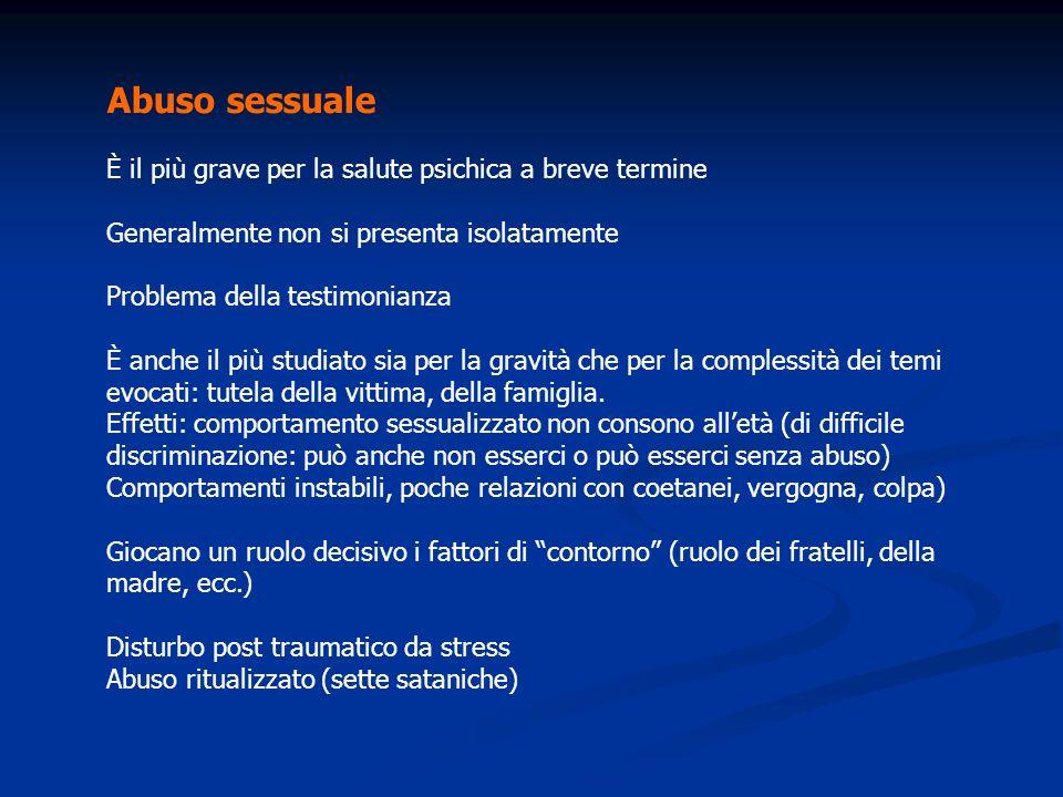 Abuso sessuale È il più grave per la salute psichica a breve termine Generalmente non si presenta isolatamente Problema della testimonianza È anche il