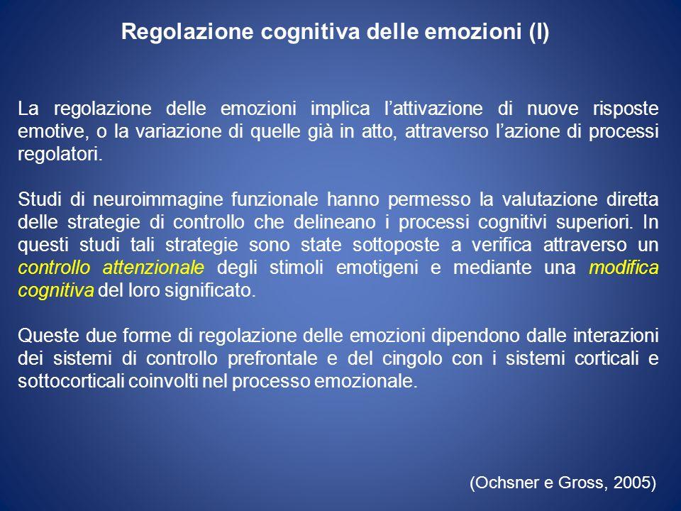 Regolazione cognitiva delle emozioni (I) La regolazione delle emozioni implica lattivazione di nuove risposte emotive, o la variazione di quelle già i