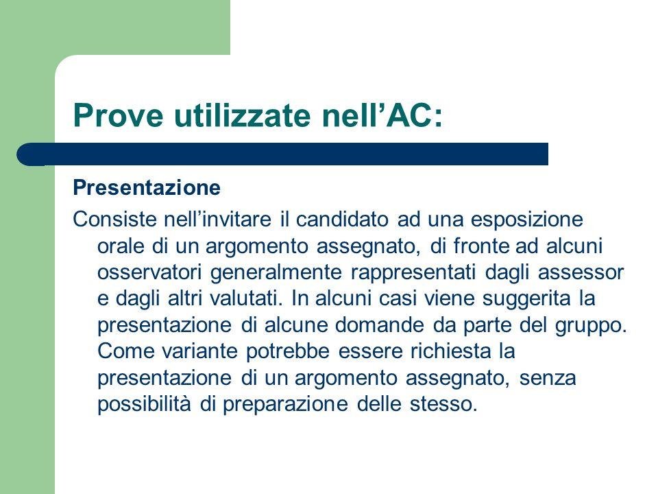 Prove utilizzate nellAC: Presentazione Consiste nellinvitare il candidato ad una esposizione orale di un argomento assegnato, di fronte ad alcuni osse