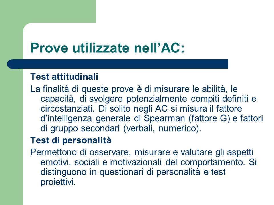 Prove utilizzate nellAC: Test attitudinali La finalità di queste prove è di misurare le abilità, le capacità, di svolgere potenzialmente compiti defin