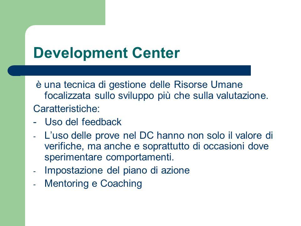 Development Center è una tecnica di gestione delle Risorse Umane focalizzata sullo sviluppo più che sulla valutazione. Caratteristiche: - Uso del feed