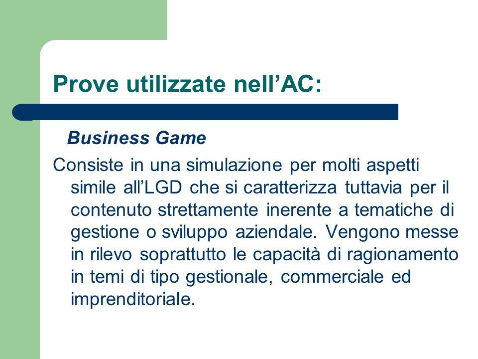 Prove utilizzate nellAC: Business Game Consiste in una simulazione per molti aspetti simile allLGD che si caratterizza tuttavia per il contenuto stret