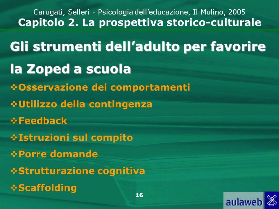 17 Carugati, Selleri - Psicologia delleducazione, Il Mulino, 2005 Capitolo 2.