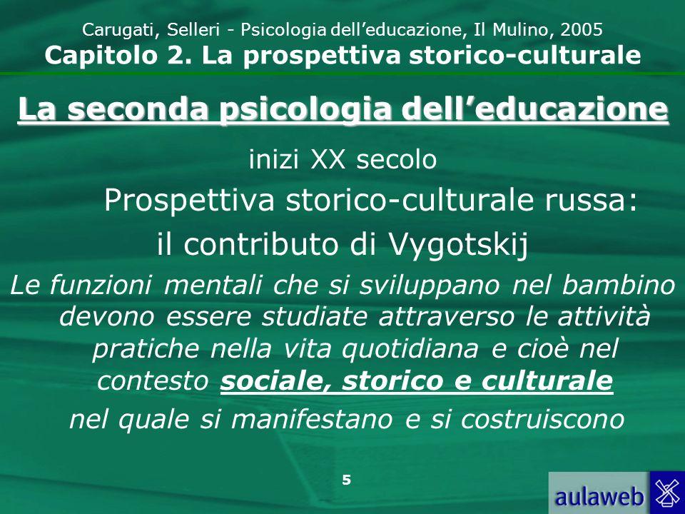 6 Carugati, Selleri - Psicologia delleducazione, Il Mulino, 2005 Capitolo 2.
