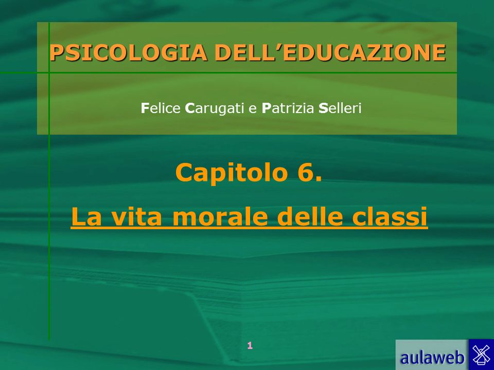 1 PSICOLOGIA DELLEDUCAZIONE PSICOLOGIA DELLEDUCAZIONE Felice Carugati e Patrizia Selleri Capitolo 6.