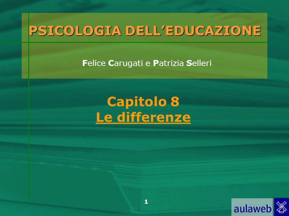 1 PSICOLOGIA DELLEDUCAZIONE PSICOLOGIA DELLEDUCAZIONE Felice Carugati e Patrizia Selleri Capitolo 8 Le differenze