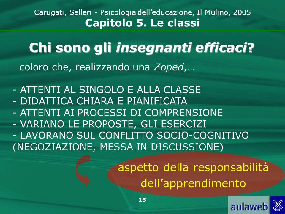 13 Carugati, Selleri - Psicologia delleducazione, Il Mulino, 2005 Capitolo 5. Le classi - ATTENTI AL SINGOLO E ALLA CLASSE - DIDATTICA CHIARA E PIANIF