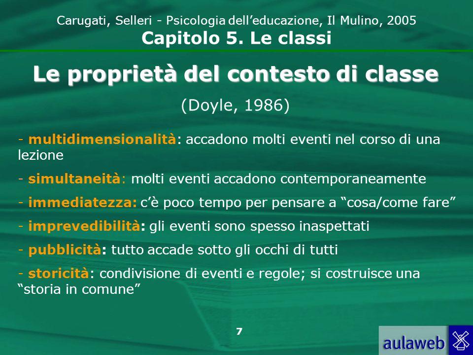 7 Carugati, Selleri - Psicologia delleducazione, Il Mulino, 2005 Capitolo 5. Le classi - multidimensionalità: accadono molti eventi nel corso di una l