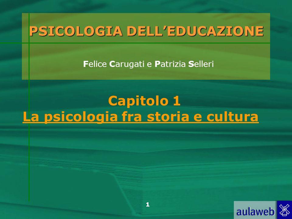 1 PSICOLOGIA DELLEDUCAZIONE PSICOLOGIA DELLEDUCAZIONE Felice Carugati e Patrizia Selleri Capitolo 1 La psicologia fra storia e cultura