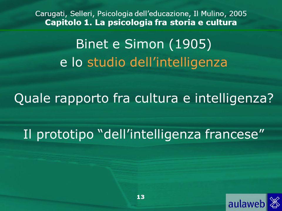 13 Carugati, Selleri, Psicologia delleducazione, Il Mulino, 2005 Capitolo 1. La psicologia fra storia e cultura Binet e Simon (1905) e lo studio delli