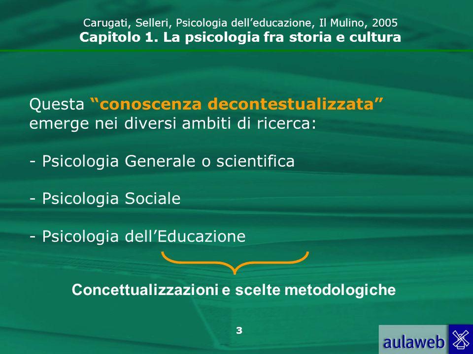 3 Questa conoscenza decontestualizzata emerge nei diversi ambiti di ricerca: - Psicologia Generale o scientifica - Psicologia Sociale - Psicologia del
