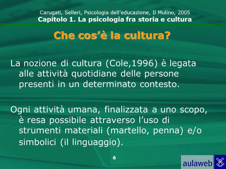 6 Che cosè la cultura? La nozione di cultura (Cole,1996) è legata alle attività quotidiane delle persone presenti in un determinato contesto. Ogni att