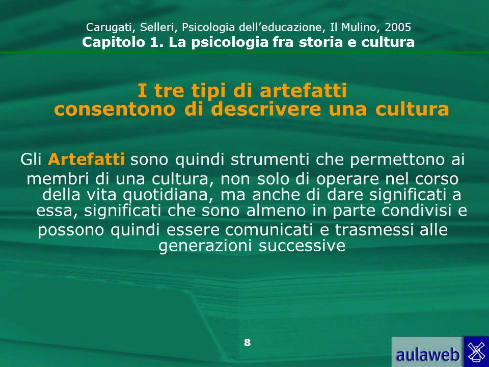 8 I tre tipi di artefatti consentono di descrivere una cultura Gli Artefatti sono quindi strumenti che permettono ai membri di una cultura, non solo d