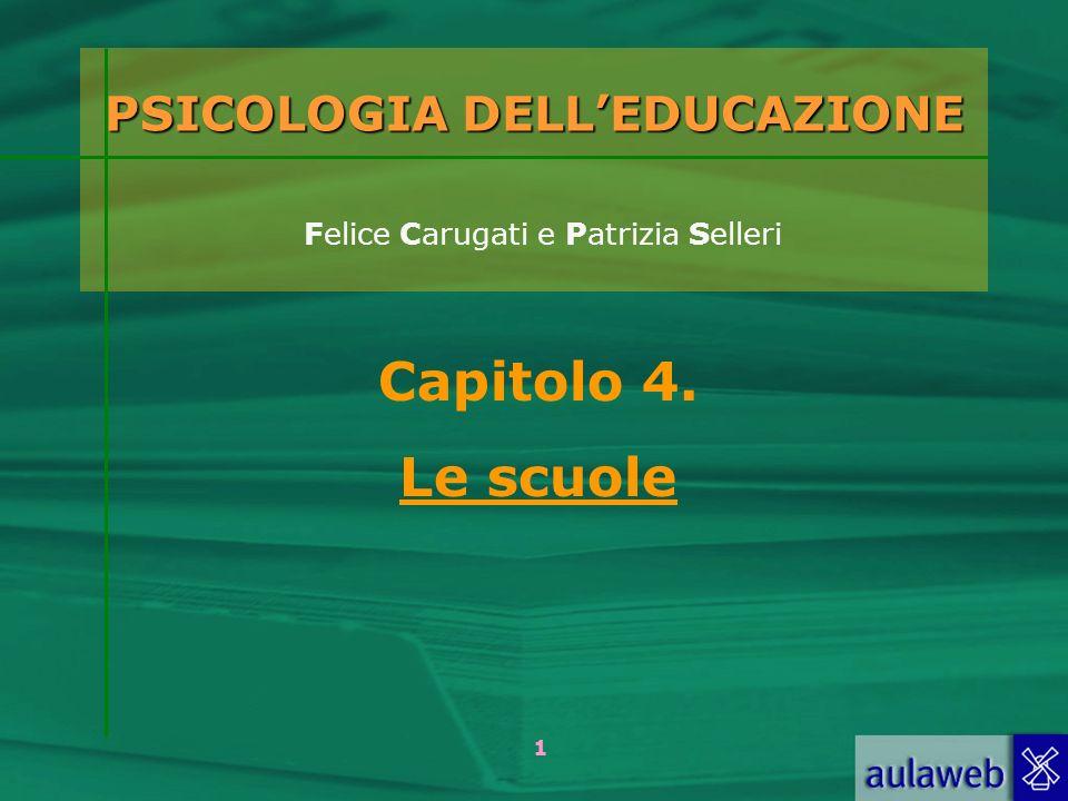 1 PSICOLOGIA DELLEDUCAZIONE PSICOLOGIA DELLEDUCAZIONE Felice Carugati e Patrizia Selleri Capitolo 4. Le scuole
