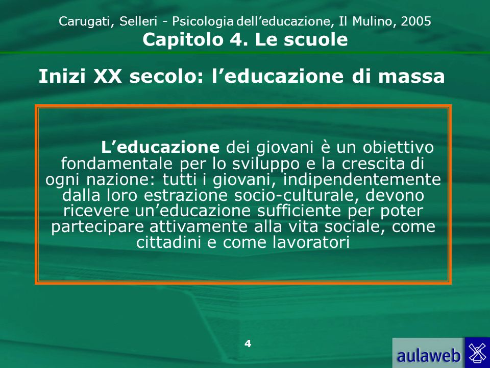 4 Carugati, Selleri - Psicologia delleducazione, Il Mulino, 2005 Capitolo 4. Le scuole Leducazione dei giovani è un obiettivo fondamentale per lo svil