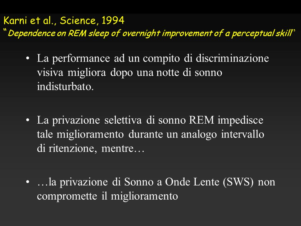 Karni et al., Science, 1994 Dependence on REM sleep of overnight improvement of a perceptual skill La performance ad un compito di discriminazione vis