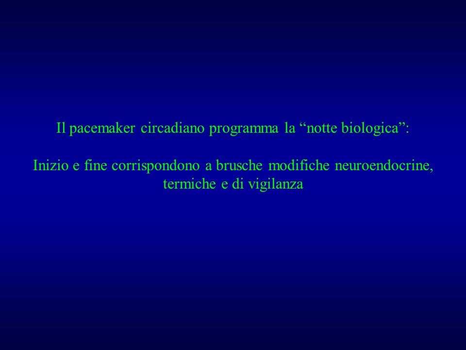 Il pacemaker circadiano programma la notte biologica: Inizio e fine corrispondono a brusche modifiche neuroendocrine, termiche e di vigilanza