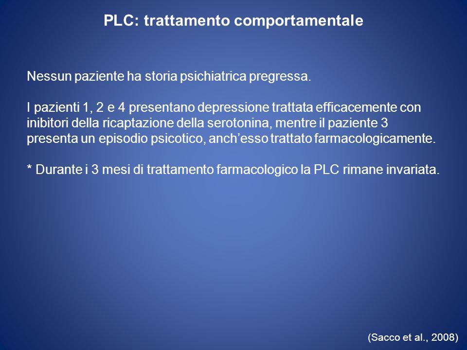 PLC: trattamento comportamentale (Sacco et al., 2008) Nessun paziente ha storia psichiatrica pregressa. I pazienti 1, 2 e 4 presentano depressione tra