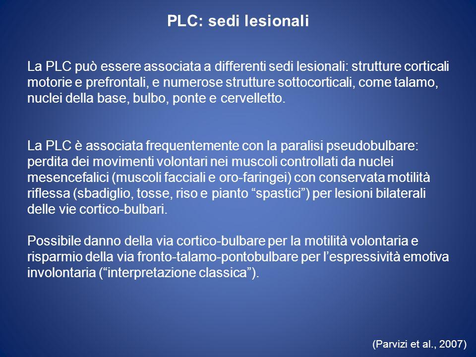 PLC: patofisiologia (interpretazione classica) Secondo modelli classici, la PLC sarebbe causata dalla la liberazione dei centri che coordinano i movimenti del riso e del pianto, localizzati a livello del ponte, da parte del controllo esercitato dalle strutture corticali motorie.