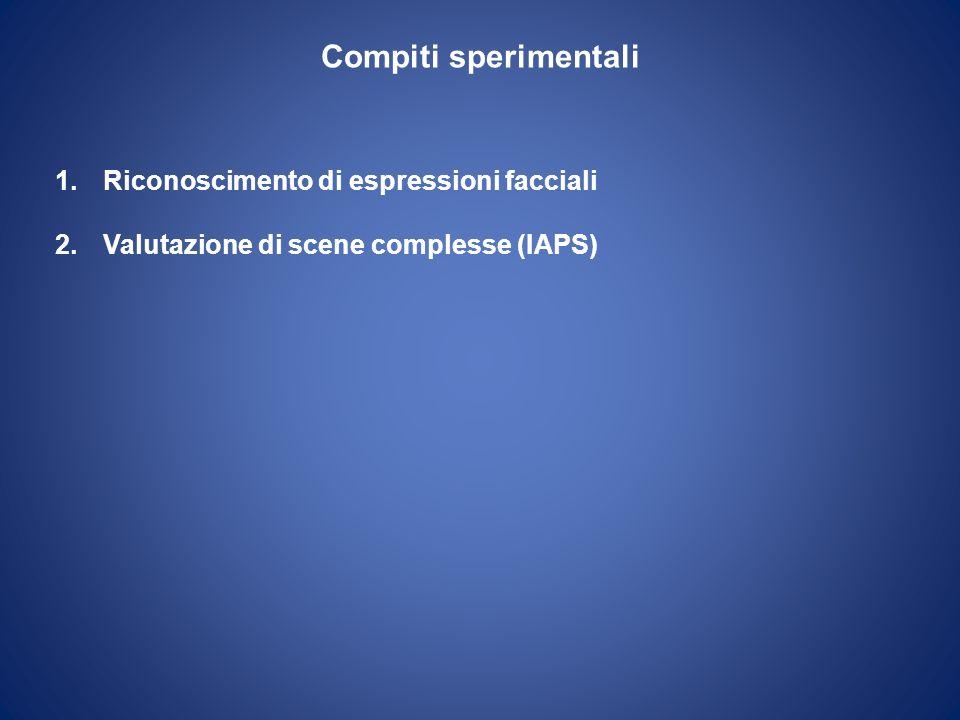 Compiti sperimentali 1.Riconoscimento di espressioni facciali 2.Valutazione di scene complesse (IAPS)