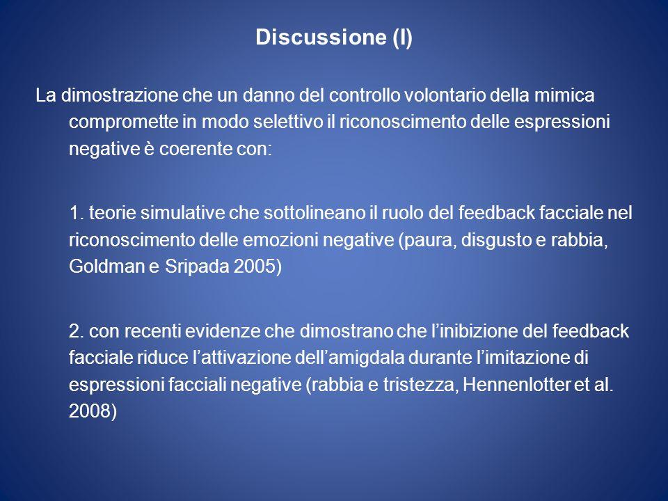 Discussione (I) La dimostrazione che un danno del controllo volontario della mimica compromette in modo selettivo il riconoscimento delle espressioni