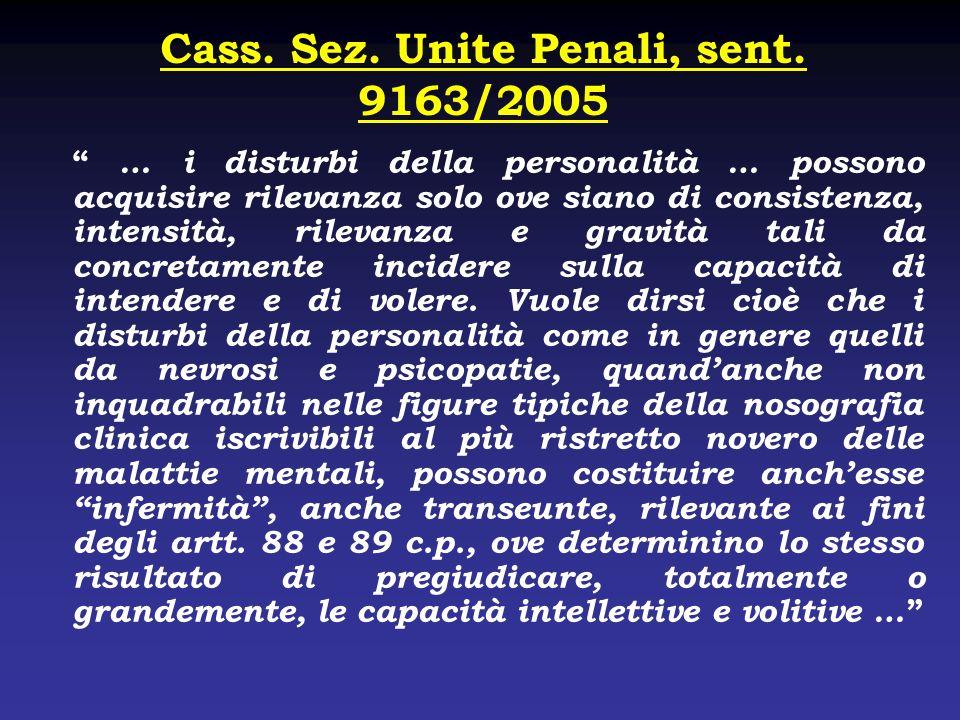 Cass. Sez. Unite Penali, sent. 9163/2005 … i disturbi della personalità … possono acquisire rilevanza solo ove siano di consistenza, intensità, rileva