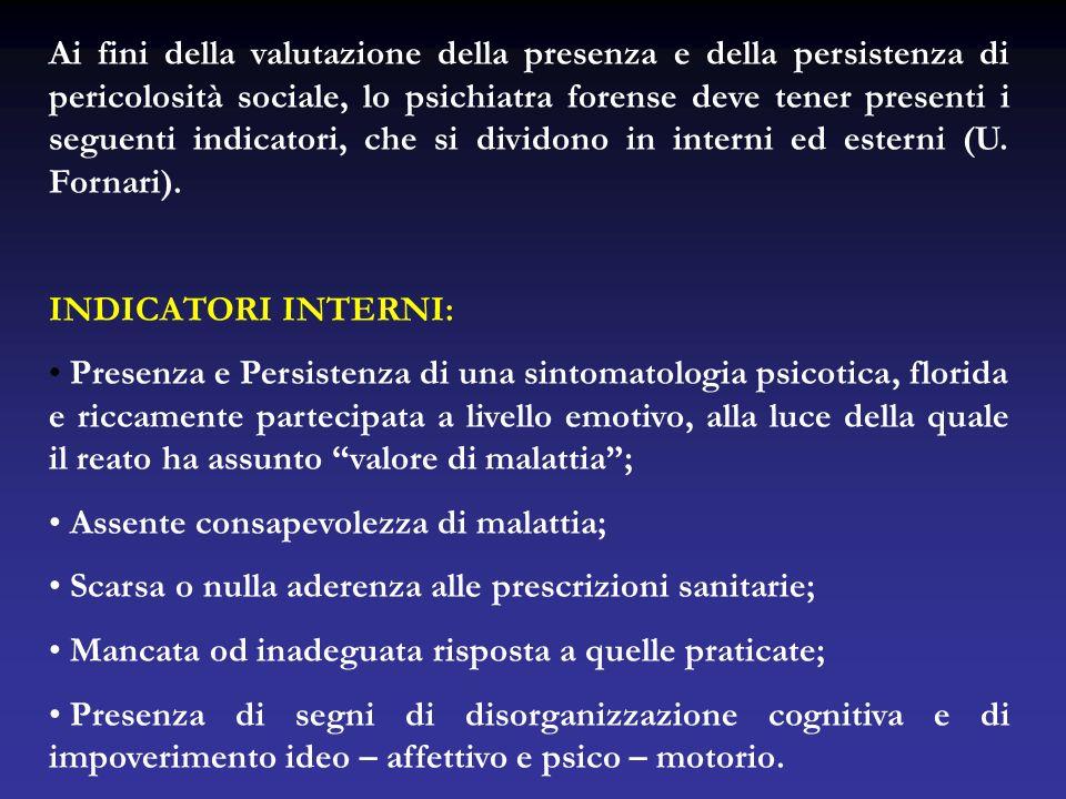 Ai fini della valutazione della presenza e della persistenza di pericolosità sociale, lo psichiatra forense deve tener presenti i seguenti indicatori,