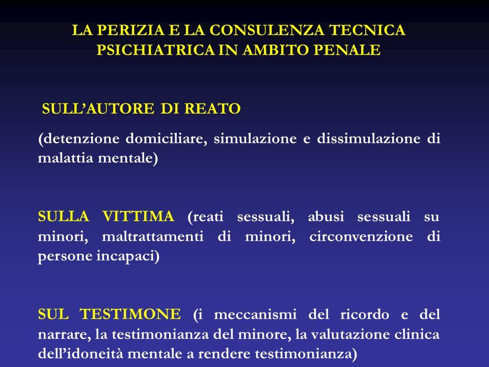 LA PERIZIA E LA CONSULENZA TECNICA PSICHIATRICA IN AMBITO PENALE SULLAUTORE DI REATO (detenzione domiciliare, simulazione e dissimulazione di malattia