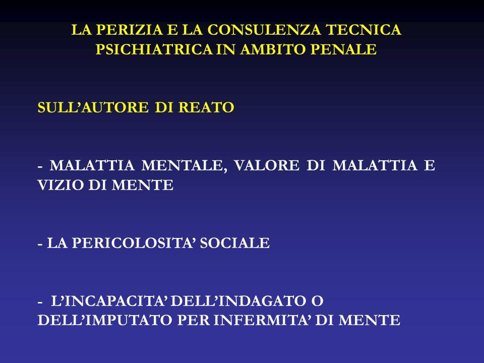 LA PERIZIA E LA CONSULENZA TECNICA PSICHIATRICA IN AMBITO PENALE SULLAUTORE DI REATO - MALATTIA MENTALE, VALORE DI MALATTIA E VIZIO DI MENTE - LA PERI