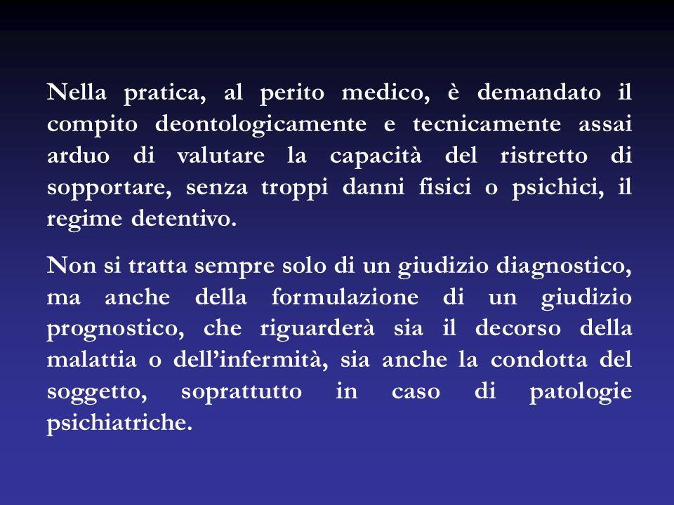 Nella pratica, al perito medico, è demandato il compito deontologicamente e tecnicamente assai arduo di valutare la capacità del ristretto di sopporta