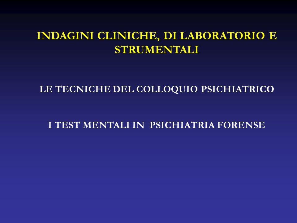 INDAGINI CLINICHE, DI LABORATORIO E STRUMENTALI LE TECNICHE DEL COLLOQUIO PSICHIATRICO I TEST MENTALI IN PSICHIATRIA FORENSE