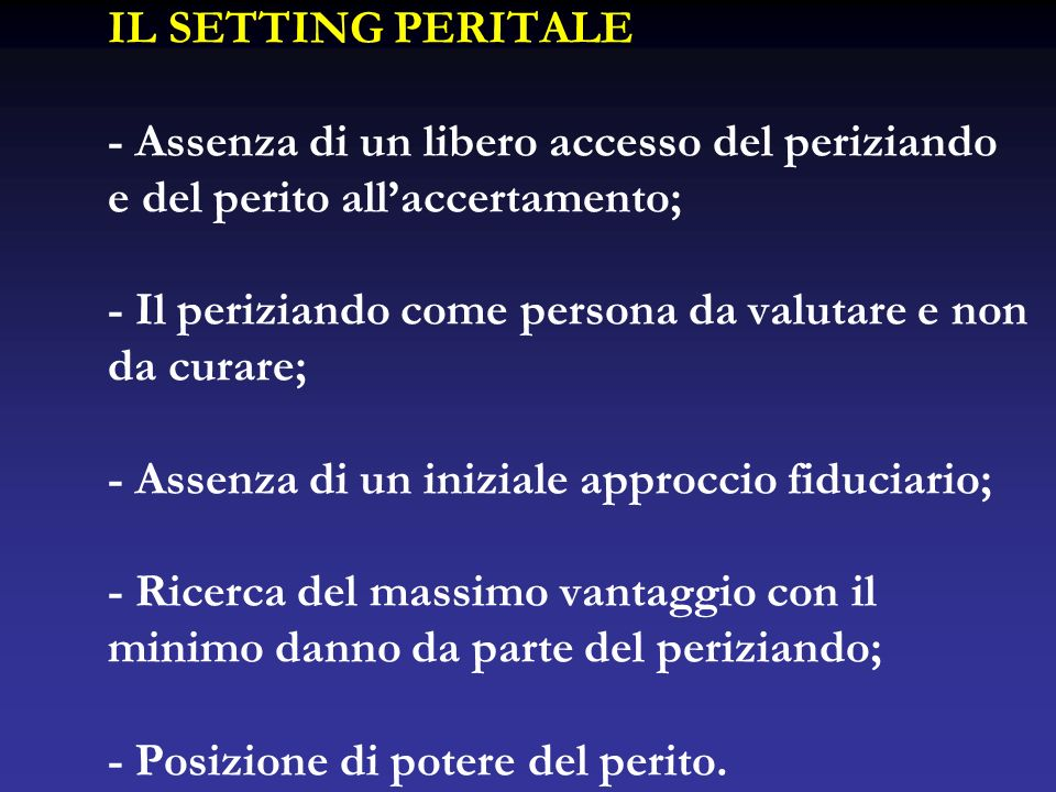 IL SETTING PERITALE - Assenza di un libero accesso del periziando e del perito allaccertamento; - Il periziando come persona da valutare e non da cura
