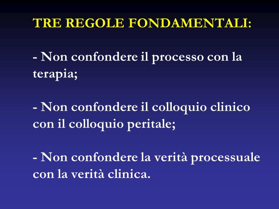 TRE REGOLE FONDAMENTALI: - Non confondere il processo con la terapia; - Non confondere il colloquio clinico con il colloquio peritale; - Non confonder
