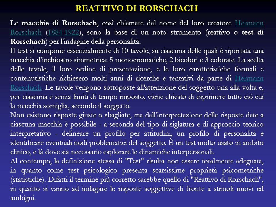 REATTIVO DI RORSCHACH Le macchie di Rorschach, così chiamate dal nome del loro creatore Hermann Rorschach (1884-1922), sono la base di un noto strumen