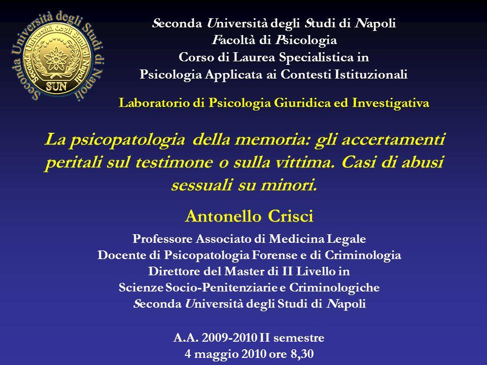 La psicopatologia della memoria: gli accertamenti peritali sul testimone o sulla vittima. Casi di abusi sessuali su minori. Antonello Crisci Professor