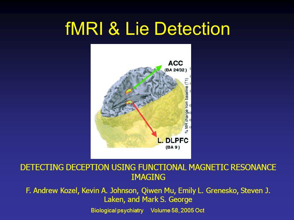 fMRI & Lie Detection DETECTING DECEPTION USING FUNCTIONAL MAGNETIC RESONANCE IMAGING F. Andrew Kozel, Kevin A. Johnson, Qiwen Mu, Emily L. Grenesko, S