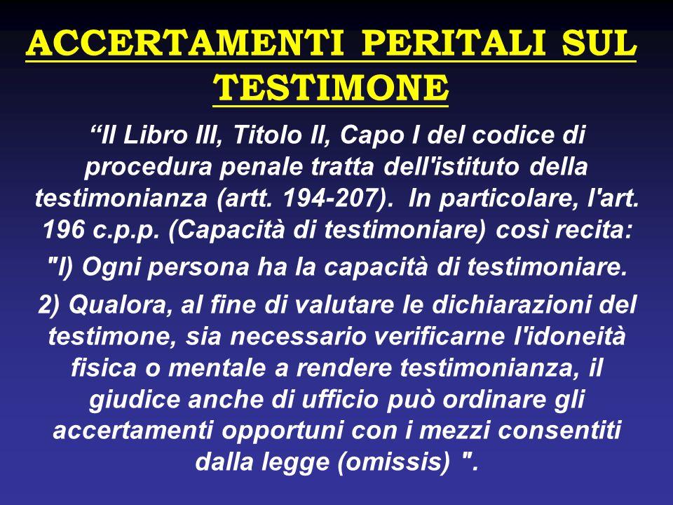 ACCERTAMENTI PERITALI SUL TESTIMONE Il Libro III, Titolo II, Capo I del codice di procedura penale tratta dell'istituto della testimonianza (artt. 194