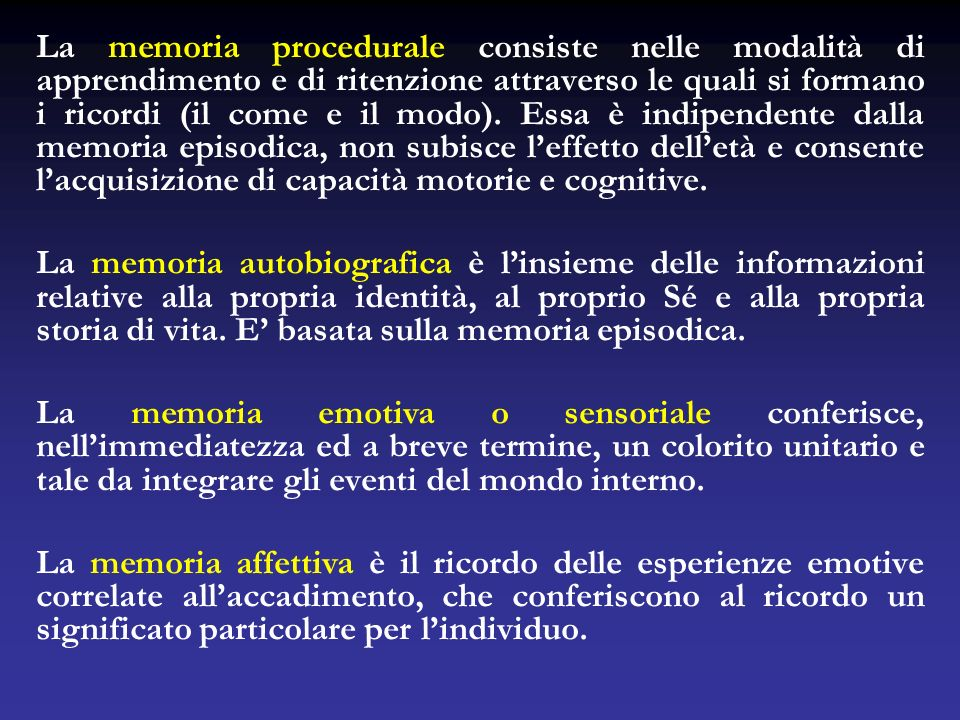La memoria procedurale consiste nelle modalità di apprendimento e di ritenzione attraverso le quali si formano i ricordi (il come e il modo). Essa è i